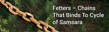 Fetters – Chains That Binds To Cycle of Samsara